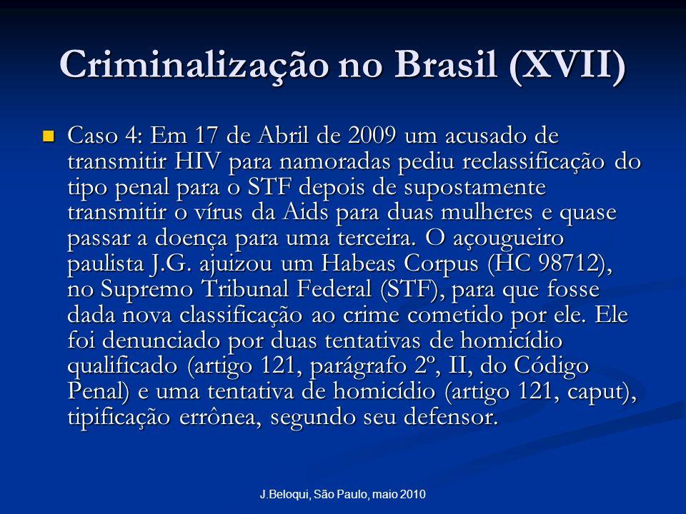 Criminalização no Brasil (XVII) Caso 4: Em 17 de Abril de 2009 um acusado de transmitir HIV para namoradas pediu reclassificação do tipo penal para o STF depois de supostamente transmitir o vírus da Aids para duas mulheres e quase passar a doença para uma terceira.