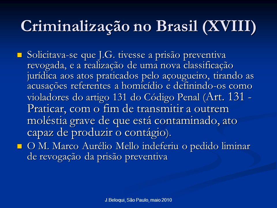 J.Beloqui, São Paulo, maio 2010 Criminalização no Brasil (XVIII) Solicitava-se que J.G. tivesse a prisão preventiva revogada, e a realização de uma no