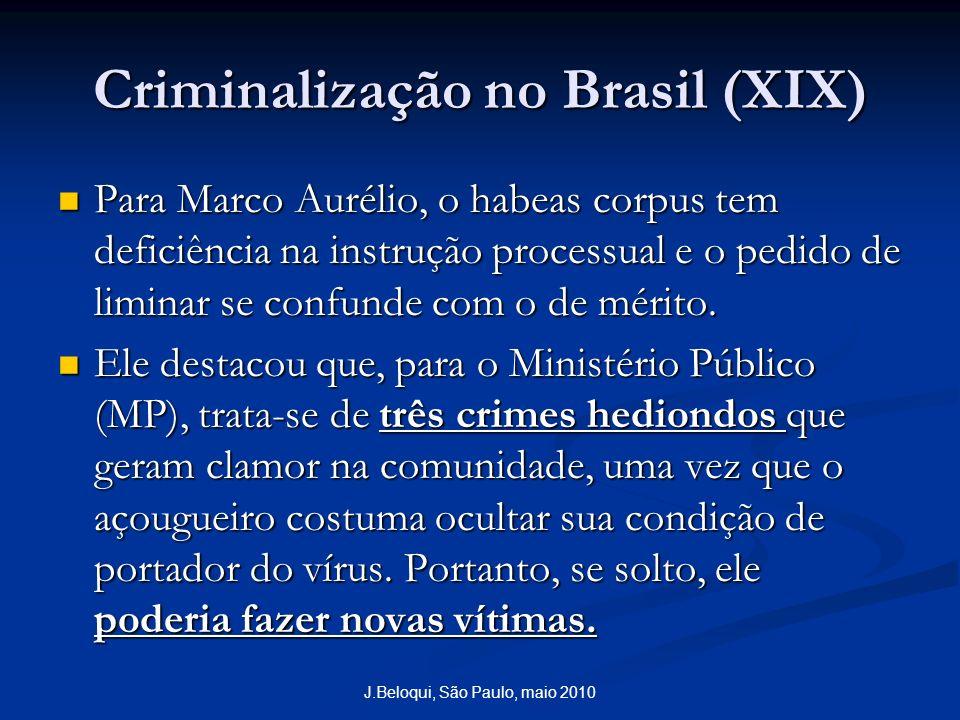 Criminalização no Brasil (XIX) Para Marco Aurélio, o habeas corpus tem deficiência na instrução processual e o pedido de liminar se confunde com o de mérito.