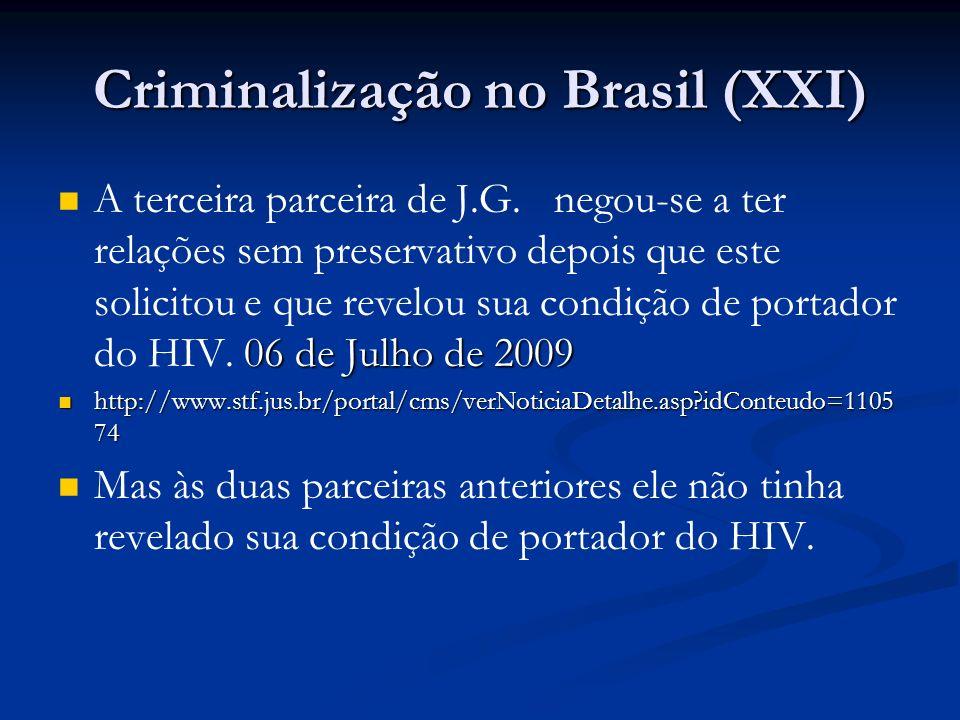Criminalização no Brasil (XXI) 06 de Julho de 2009 A terceira parceira de J.G. negou-se a ter relações sem preservativo depois que este solicitou e qu