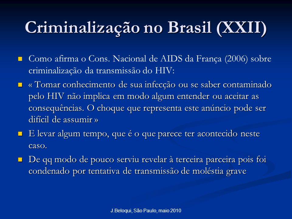 Criminalização no Brasil (XXII) Como afirma o Cons. Nacional de AIDS da França (2006) sobre criminalização da transmissão do HIV: « Tomar conhecimento