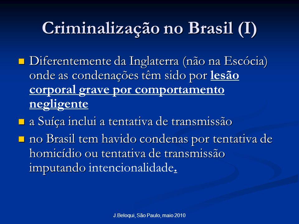 J.Beloqui, São Paulo, maio 2010 Criminalização no Brasil (I) Diferentemente da Inglaterra (não na Escócia) onde as condenações têm sido por Diferentem