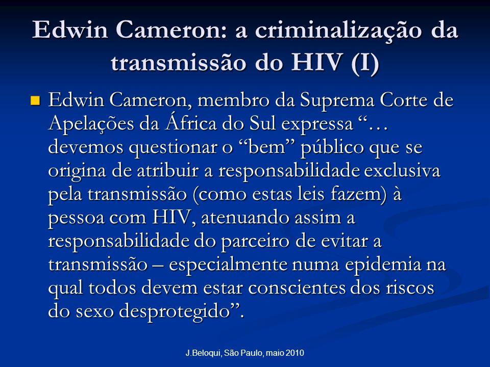 J.Beloqui, São Paulo, maio 2010 Edwin Cameron: a criminalização da transmissão do HIV (I) Edwin Cameron, membro da Suprema Corte de Apelações da Áfric