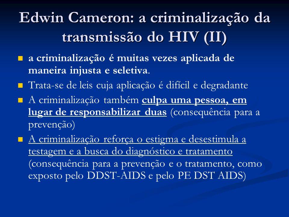 Edwin Cameron: a criminalização da transmissão do HIV (II) a criminalização é muitas vezes aplicada de maneira injusta e seletiva. Trata-se de leis cu
