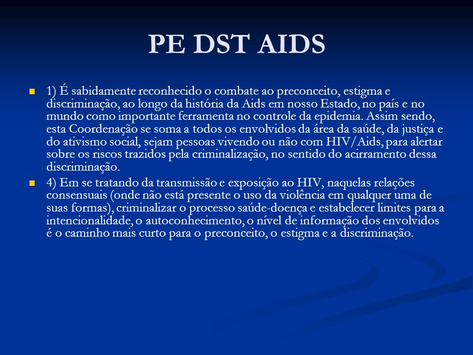 PE DST AIDS 1) É sabidamente reconhecido o combate ao preconceito, estigma e discriminação, ao longo da história da Aids em nosso Estado, no país e no mundo como importante ferramenta no controle da epidemia.