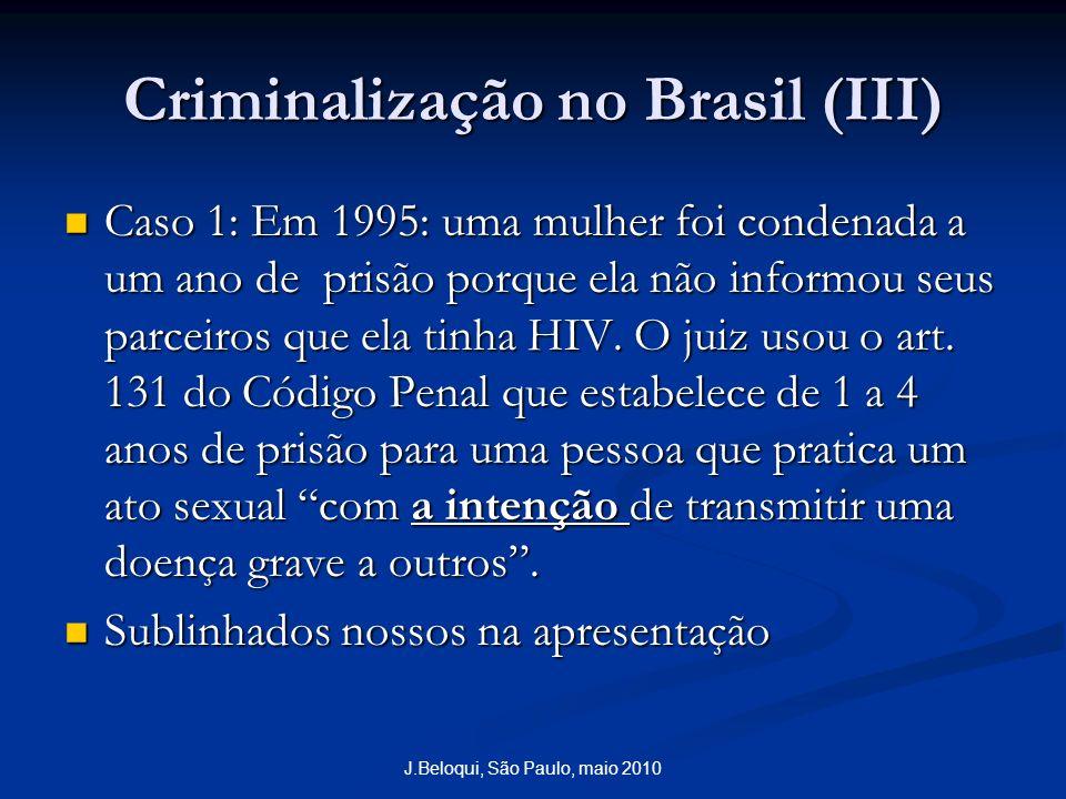Criminalização no Brasil (III) Caso 1: Em 1995: uma mulher foi condenada a um ano de prisão porque ela não informou seus parceiros que ela tinha HIV.