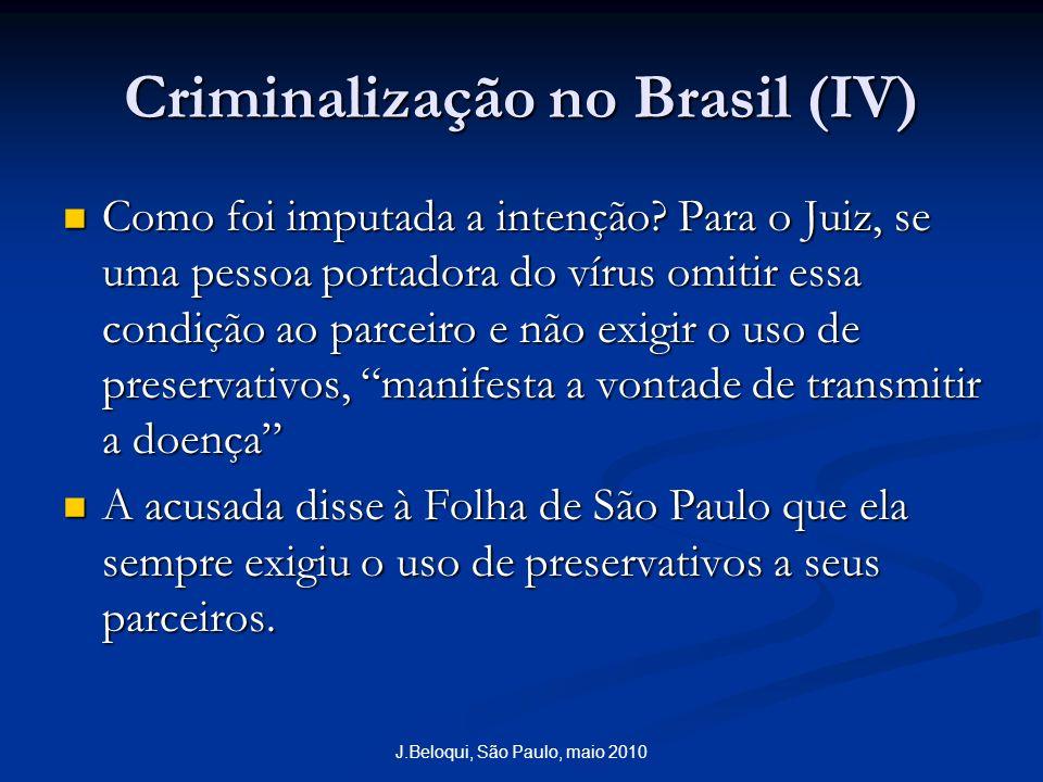 Criminalização no Brasil (IV) Como foi imputada a intenção? Para o Juiz, se uma pessoa portadora do vírus omitir essa condição ao parceiro e não exigi