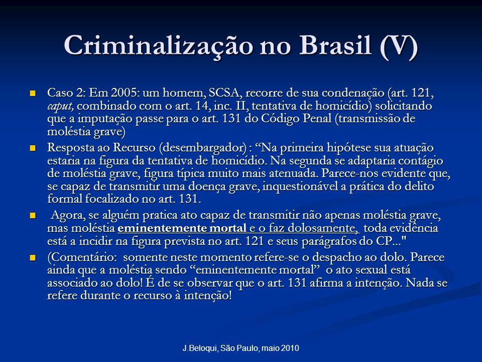 J.Beloqui, São Paulo, maio 2010 Criminalização no Brasil (V) Caso 2: Em 2005: um homem, SCSA, recorre de sua condenação (art. 121, caput, combinado co