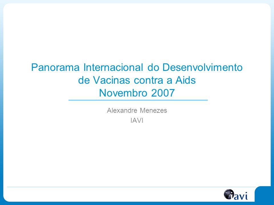 Panorama Internacional do Desenvolvimento de Vacinas contra a Aids Novembro 2007 Alexandre Menezes IAVI