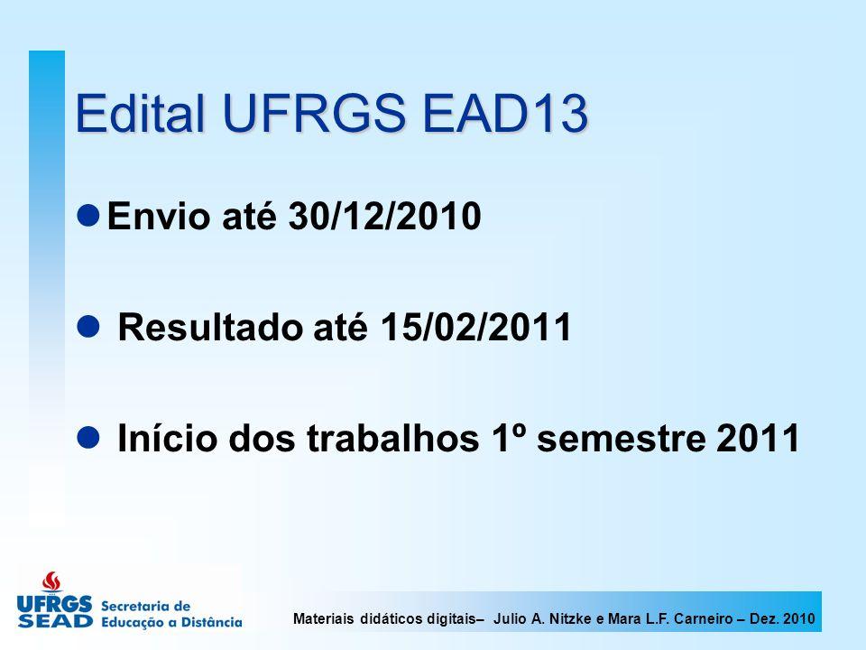 Materiais didáticos digitais– Julio A. Nitzke e Mara L.F. Carneiro – Dez. 2010 Edital UFRGS EAD13 Envio até 30/12/2010 Resultado até 15/02/2011 Início