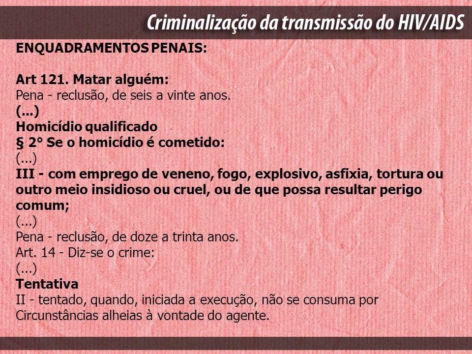 ENQUADRAMENTOS PENAIS: Art 121. Matar alguém: Pena - reclusão, de seis a vinte anos. (...) Homicídio qualificado § 2° Se o homicídio é cometido: (...)