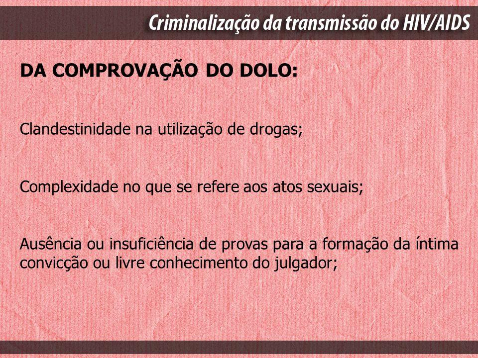DA COMPROVAÇÃO DO DOLO: Clandestinidade na utilização de drogas; Complexidade no que se refere aos atos sexuais; Ausência ou insuficiência de provas p