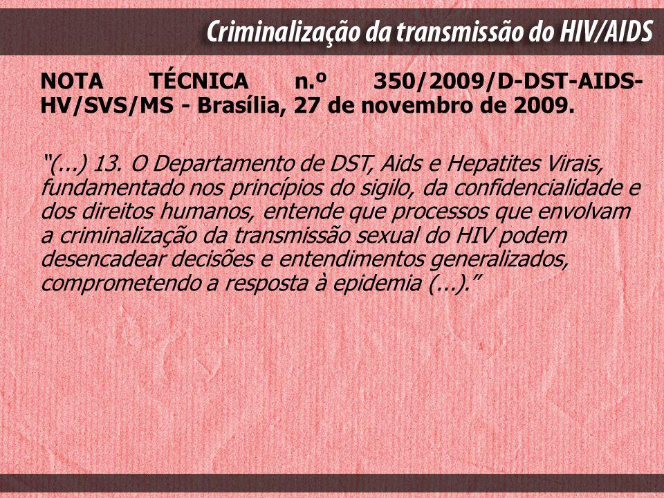 NOTA TÉCNICA n.º 350/2009/D-DST-AIDS- HV/SVS/MS - Brasília, 27 de novembro de 2009. (...) 13. O Departamento de DST, Aids e Hepatites Virais, fundamen