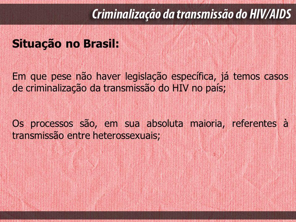 Situação no Brasil: Em que pese não haver legislação específica, já temos casos de criminalização da transmissão do HIV no país; Os processos são, em