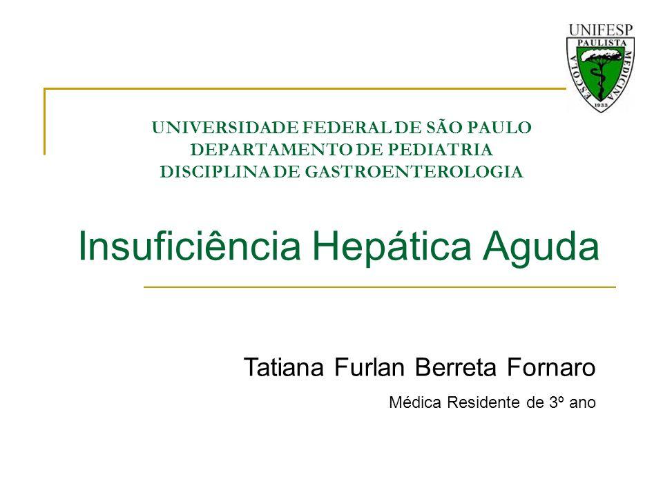 Introdução Insuficiência Hepática Aguda (IHA) ocorre em indivíduos previamente hígidos, e é caracterizada por uma grave disfunção hepatocelular e pode rapidamente evoluir para morte.