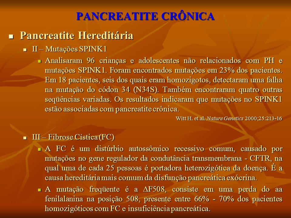 PANCREATITE CRÔNICA Pancreatite Hereditária Pancreatite Hereditária II – Mutações SPINK1 II – Mutações SPINK1 Analisaram 96 crianças e adolescentes nã