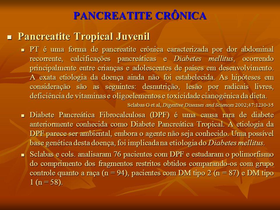 PANCREATITE CRÔNICA Pancreatite Tropical Juvenil Pancreatite Tropical Juvenil PT é uma forma de pancreatite crônica caracterizada por dor abdominal re