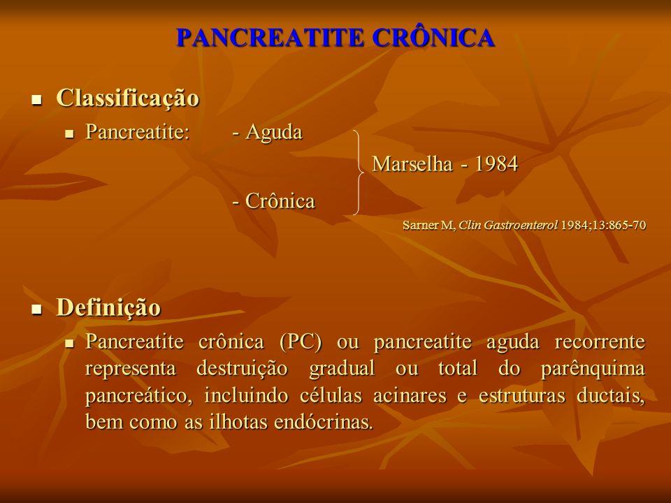 PANCREATITE CRÔNICA Classificação Classificação Pancreatite: - Aguda Pancreatite: - Aguda Marselha - 1984 Marselha - 1984 - Crônica Sarner M, Clin Gas
