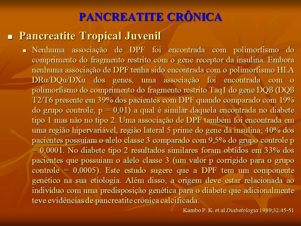 PANCREATITE CRÔNICA Pancreatite Tropical Juvenil Pancreatite Tropical Juvenil Nenhuma associação de DPF foi encontrada com polimorfismo do comprimento
