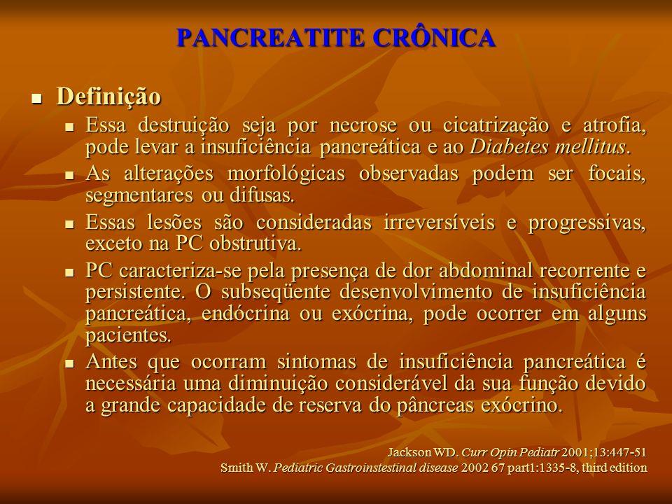 PANCREATITE CRÔNICA Definição Definição Essa destruição seja por necrose ou cicatrização e atrofia, pode levar a insuficiência pancreática e ao Diabet