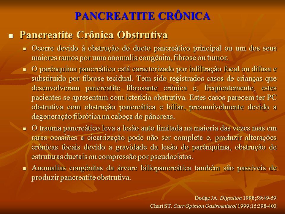 PANCREATITE CRÔNICA Pancreatite Crônica Obstrutiva Pancreatite Crônica Obstrutiva Ocorre devido à obstrução do ducto pancreático principal ou um dos s
