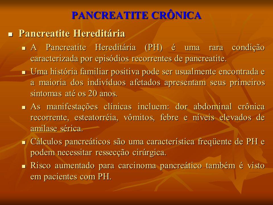 PANCREATITE CRÔNICA Pancreatite Hereditária Pancreatite Hereditária A Pancreatite Hereditária (PH) é uma rara condição caracterizada por episódios rec