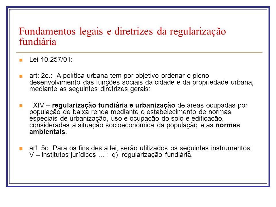 Fundamentos legais e diretrizes da regularização fundiária Lei 10.257/01: art: 2o.: A política urbana tem por objetivo ordenar o pleno desenvolvimento