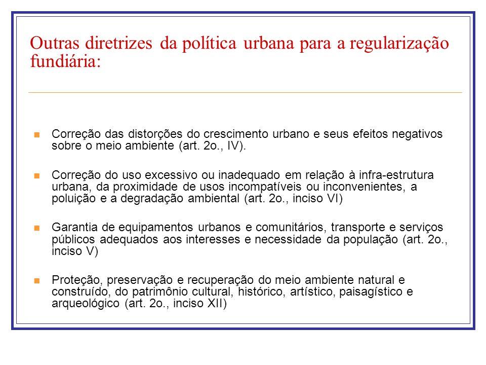 Outras diretrizes da política urbana para a regularização fundiária: Correção das distorções do crescimento urbano e seus efeitos negativos sobre o me