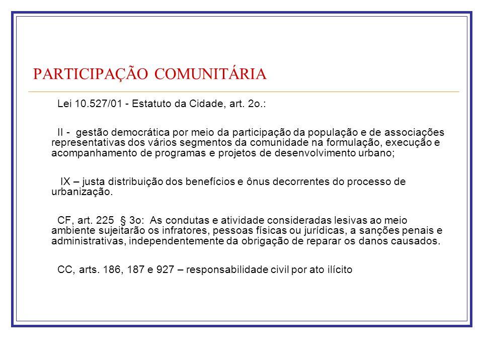 PARTICIPAÇÃO COMUNITÁRIA Lei 10.527/01 - Estatuto da Cidade, art. 2o.: II - gestão democrática por meio da participação da população e de associações