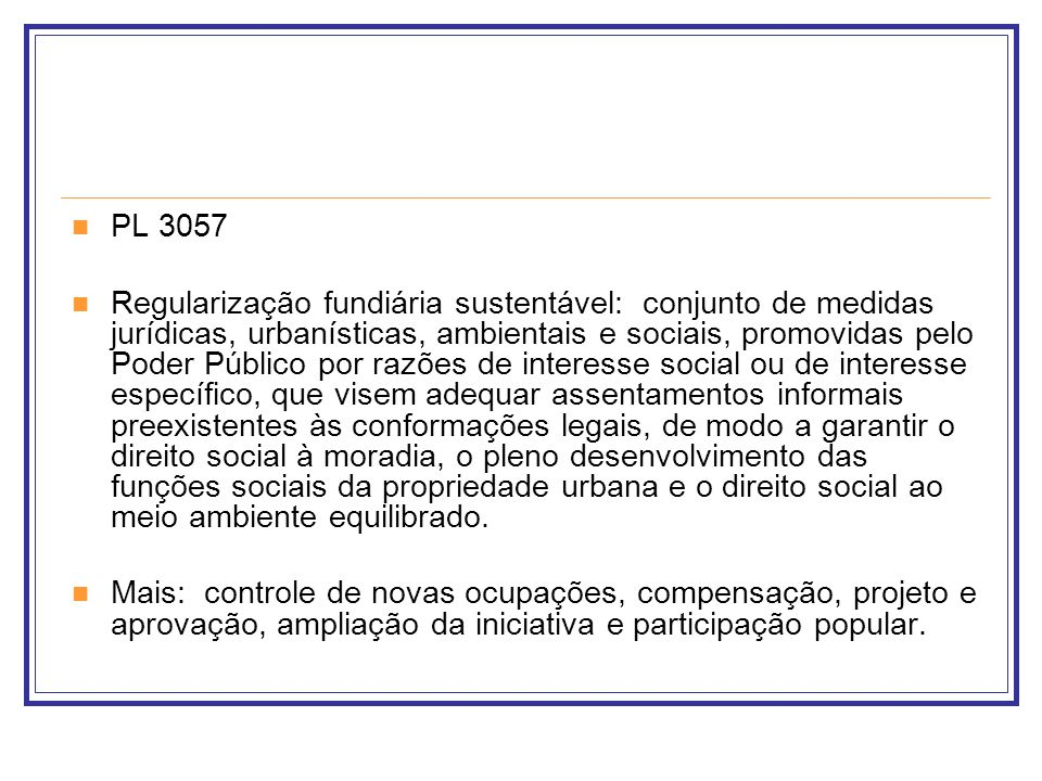 PL 3057 Regularização fundiária sustentável: conjunto de medidas jurídicas, urbanísticas, ambientais e sociais, promovidas pelo Poder Público por razõ