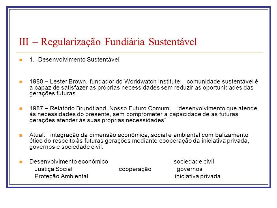 III – Regularização Fundiária Sustentável 1. Desenvolvimento Sustentável 1980 – Lester Brown, fundador do Worldwatch Institute: comunidade sustentável