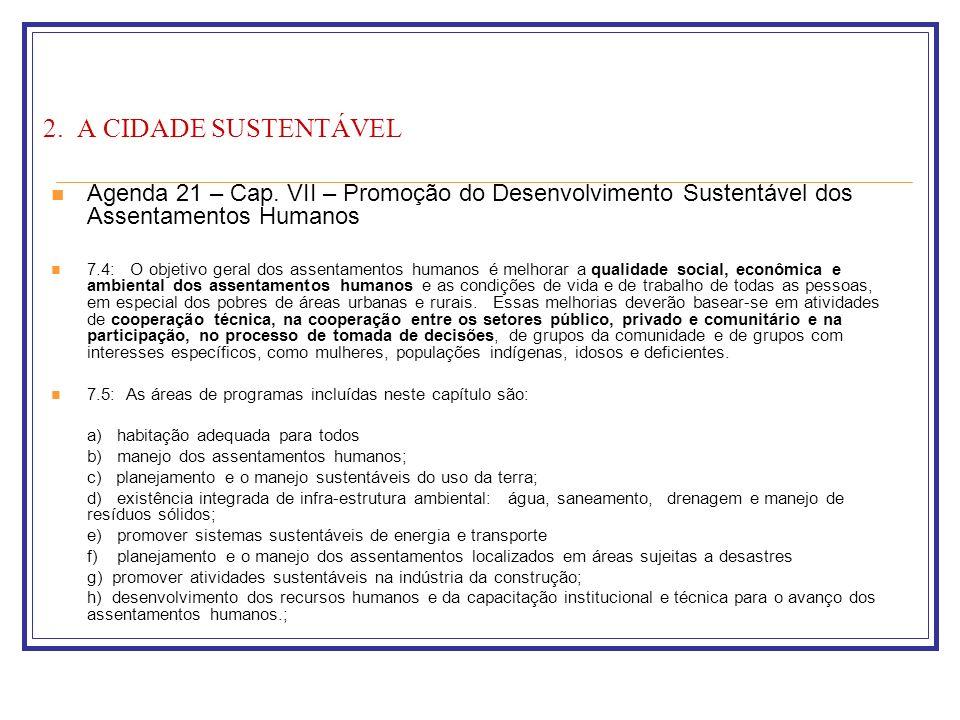2. A CIDADE SUSTENTÁVEL Agenda 21 – Cap. VII – Promoção do Desenvolvimento Sustentável dos Assentamentos Humanos 7.4: O objetivo geral dos assentament