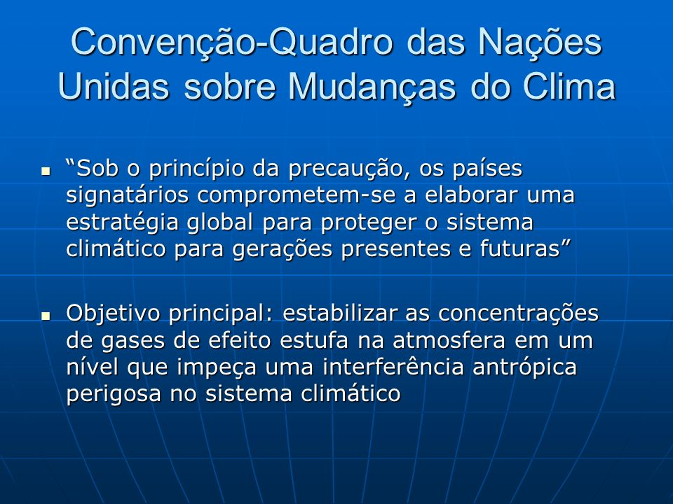 Convenção-Quadro das Nações Unidas sobre Mudanças do Clima Sob o princípio da precaução, os países signatários comprometem-se a elaborar uma estratégi