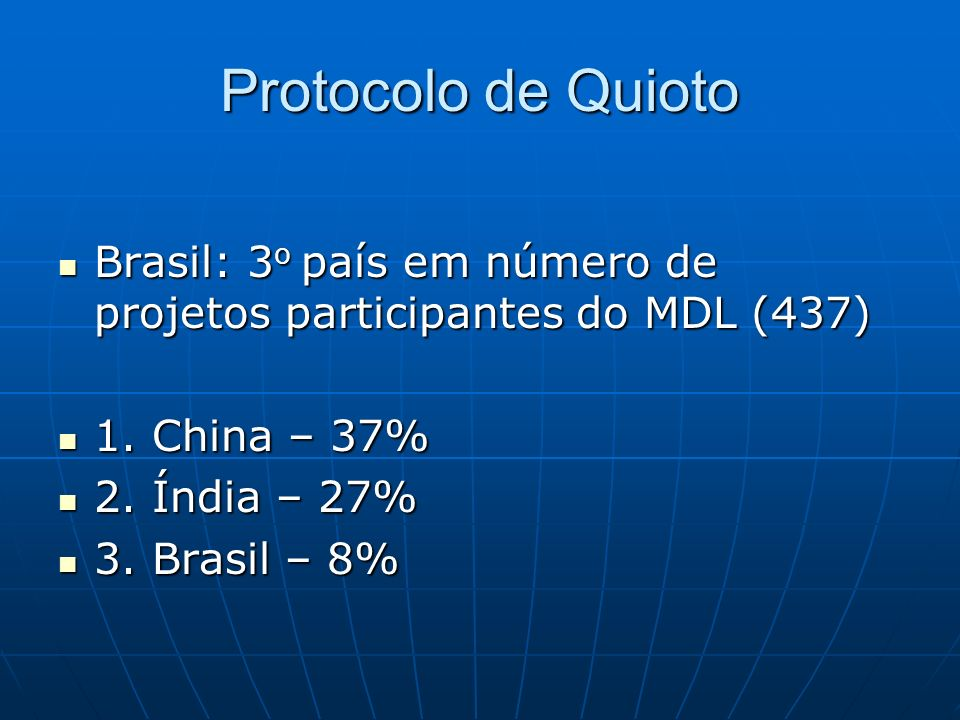 Protocolo de Quioto Brasil: 3 o país em número de projetos participantes do MDL (437) Brasil: 3 o país em número de projetos participantes do MDL (437