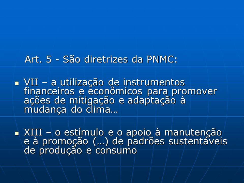 Art. 5 - São diretrizes da PNMC: Art. 5 - São diretrizes da PNMC: VII – a utilização de instrumentos financeiros e econômicos para promover ações de m