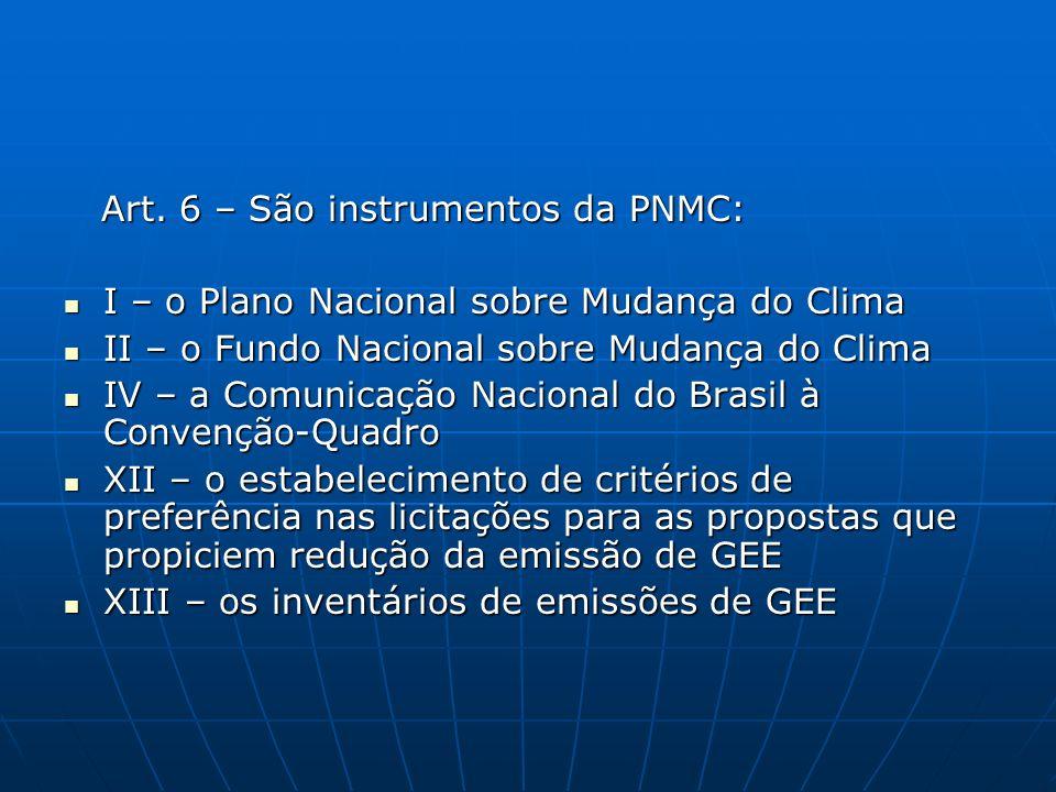 Art. 6 – São instrumentos da PNMC: Art. 6 – São instrumentos da PNMC: I – o Plano Nacional sobre Mudança do Clima I – o Plano Nacional sobre Mudança d