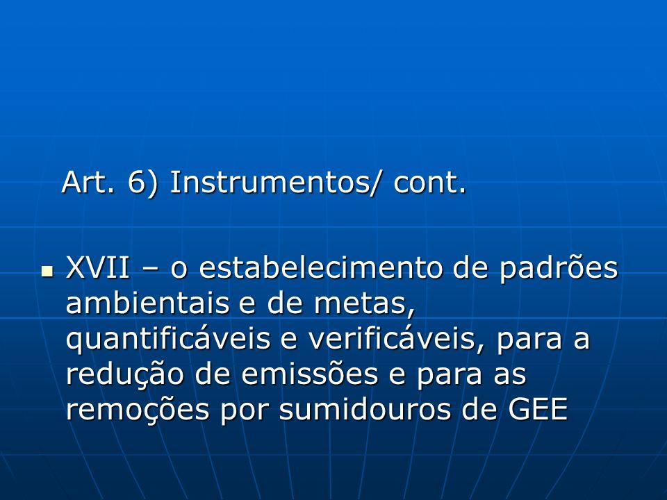 Art. 6) Instrumentos/ cont. Art. 6) Instrumentos/ cont. XVII – o estabelecimento de padrões ambientais e de metas, quantificáveis e verificáveis, para