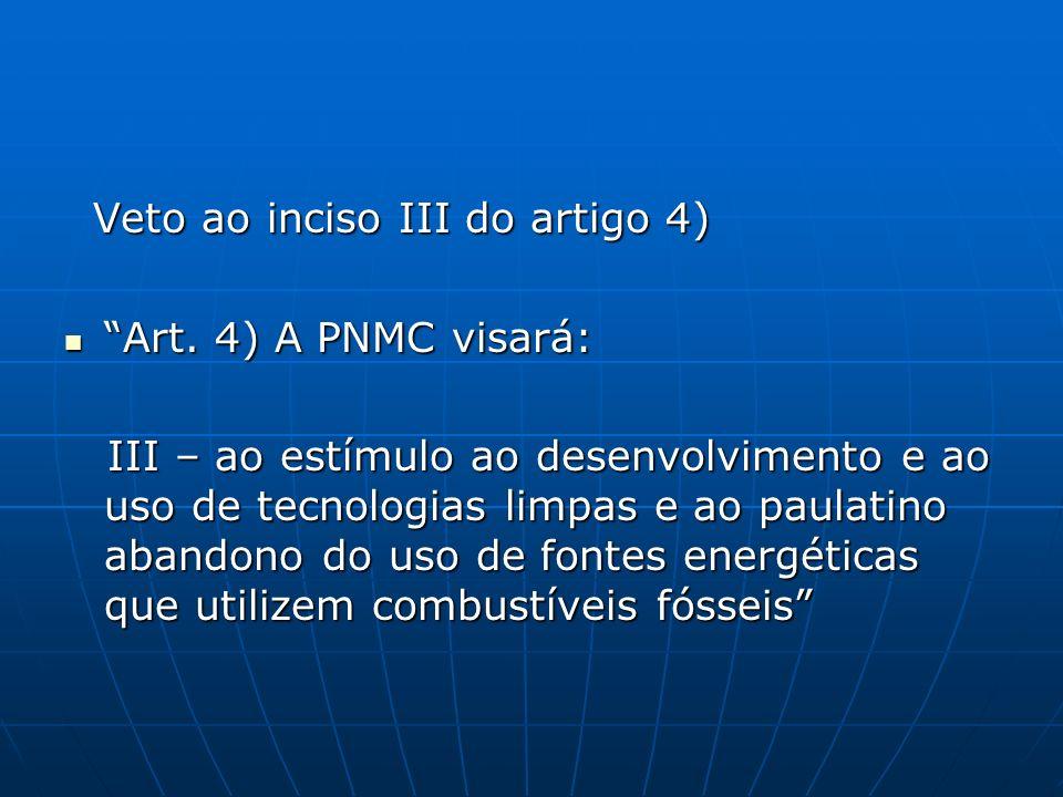 Veto ao inciso III do artigo 4) Veto ao inciso III do artigo 4) Art. 4) A PNMC visará: Art. 4) A PNMC visará: III – ao estímulo ao desenvolvimento e a