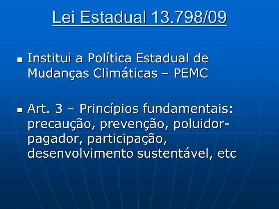 Lei Estadual 13.798/09 Institui a Política Estadual de Mudanças Climáticas – PEMC Institui a Política Estadual de Mudanças Climáticas – PEMC Art. 3 –