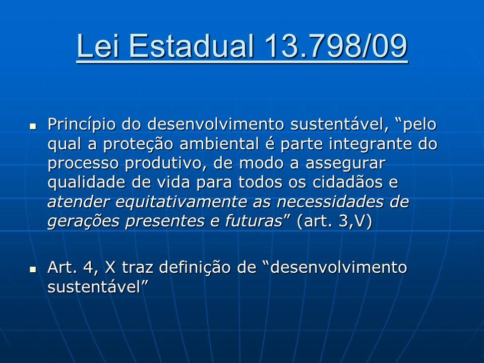 Lei Estadual 13.798/09 Princípio do desenvolvimento sustentável, pelo qual a proteção ambiental é parte integrante do processo produtivo, de modo a as