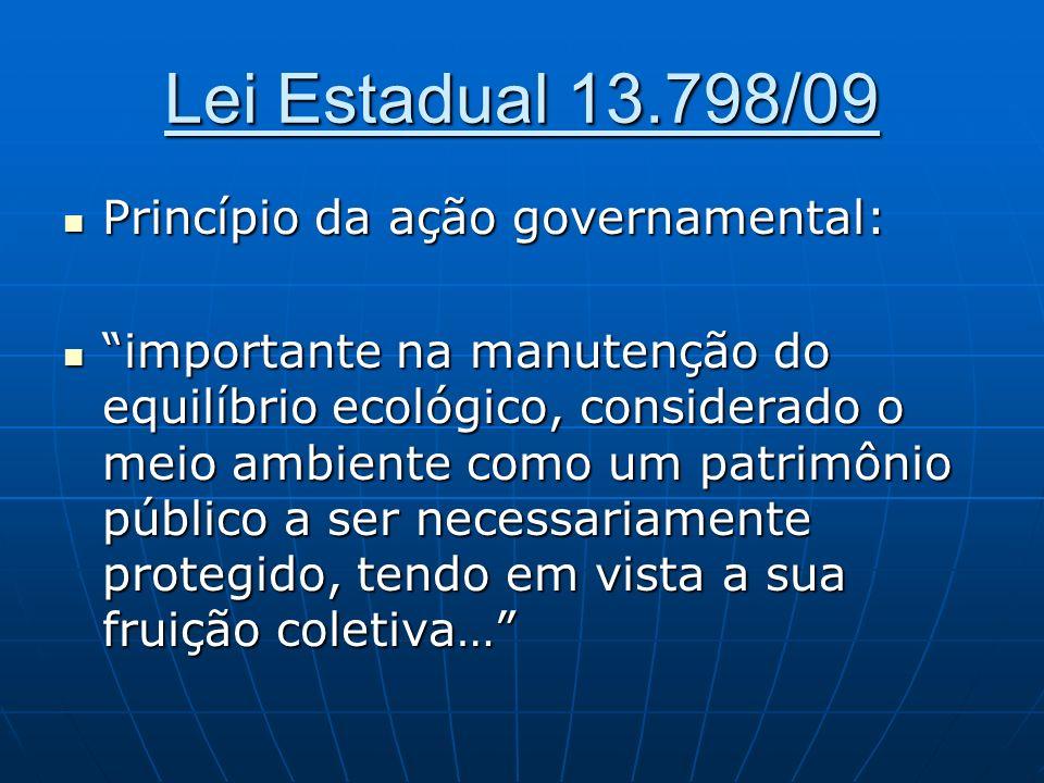Lei Estadual 13.798/09 Princípio da ação governamental: Princípio da ação governamental: importante na manutenção do equilíbrio ecológico, considerado