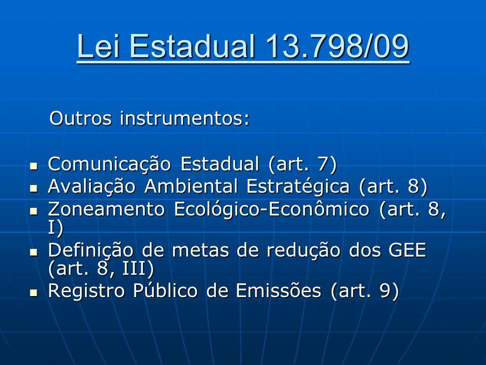 Lei Estadual 13.798/09 Outros instrumentos: Outros instrumentos: Comunicação Estadual (art. 7) Comunicação Estadual (art. 7) Avaliação Ambiental Estra