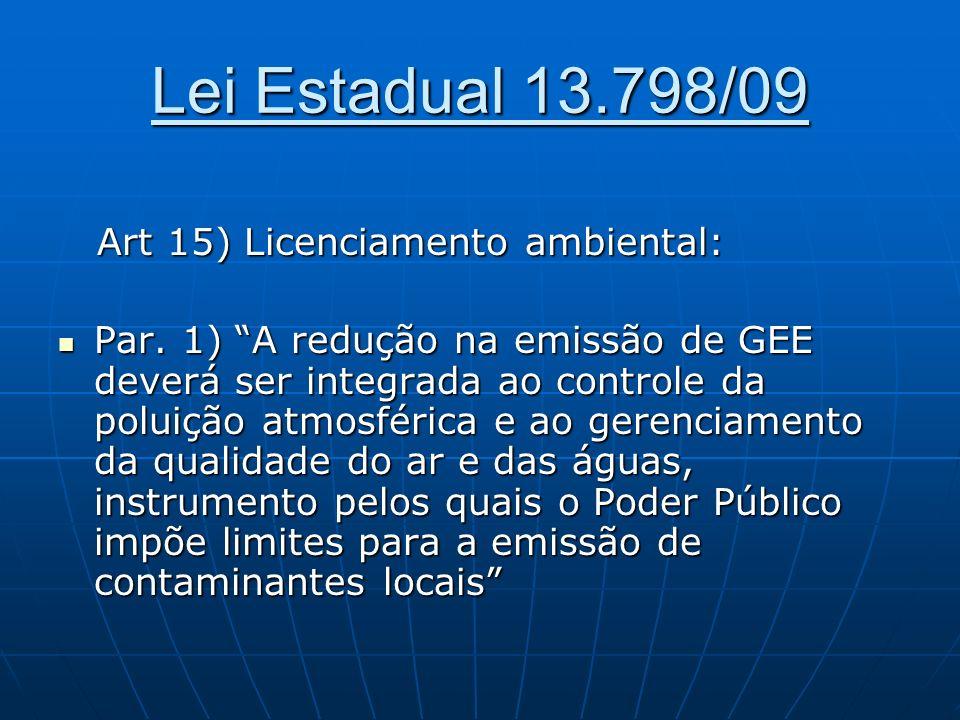 Lei Estadual 13.798/09 Art 15) Licenciamento ambiental: Art 15) Licenciamento ambiental: Par. 1) A redução na emissão de GEE deverá ser integrada ao c