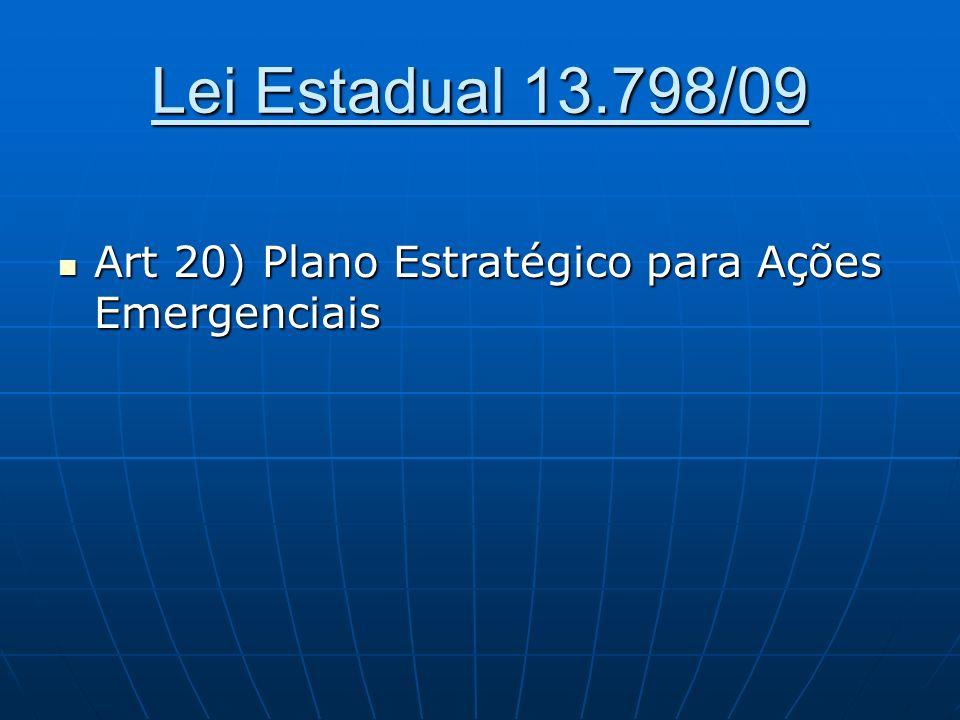 Lei Estadual 13.798/09 Art 20) Plano Estratégico para Ações Emergenciais Art 20) Plano Estratégico para Ações Emergenciais