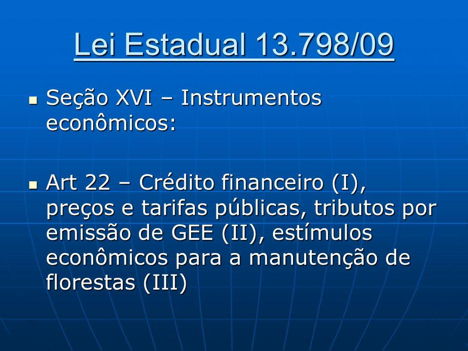 Lei Estadual 13.798/09 Seção XVI – Instrumentos econômicos: Seção XVI – Instrumentos econômicos: Art 22 – Crédito financeiro (I), preços e tarifas púb