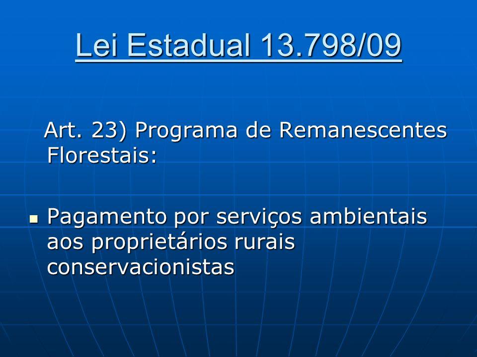 Lei Estadual 13.798/09 Art. 23) Programa de Remanescentes Florestais: Art. 23) Programa de Remanescentes Florestais: Pagamento por serviços ambientais