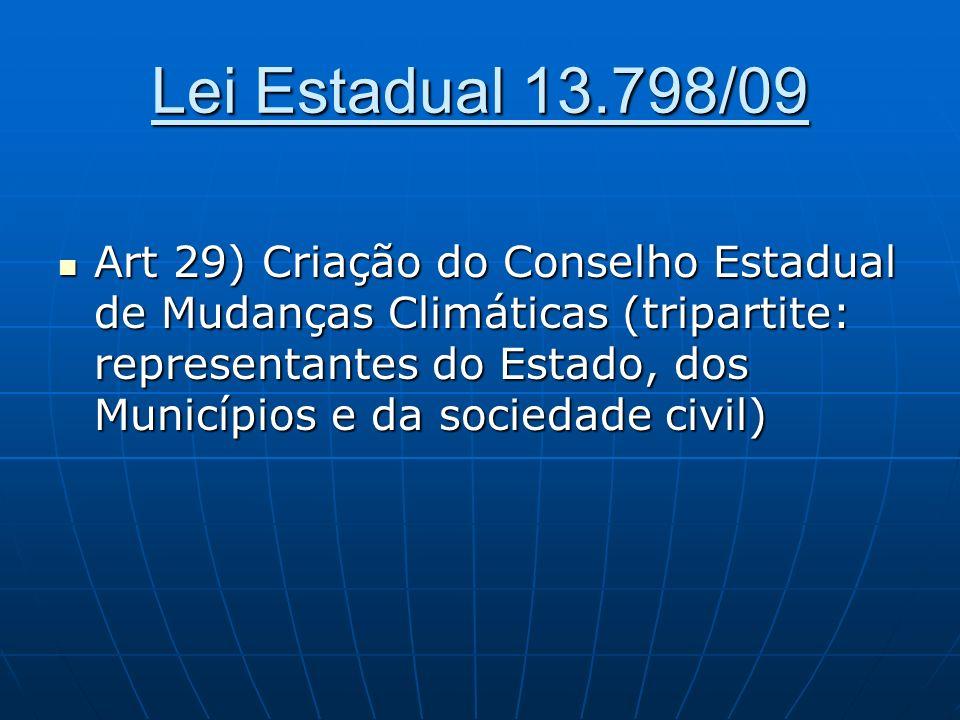 Lei Estadual 13.798/09 Art 29) Criação do Conselho Estadual de Mudanças Climáticas (tripartite: representantes do Estado, dos Municípios e da sociedad
