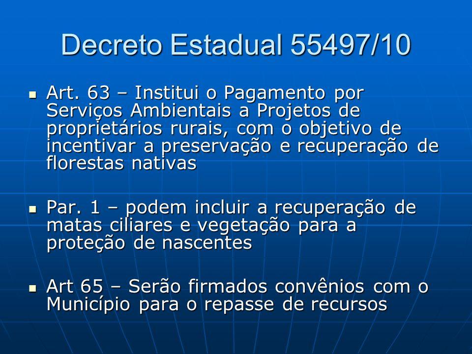 Decreto Estadual 55497/10 Art. 63 – Institui o Pagamento por Serviços Ambientais a Projetos de proprietários rurais, com o objetivo de incentivar a pr