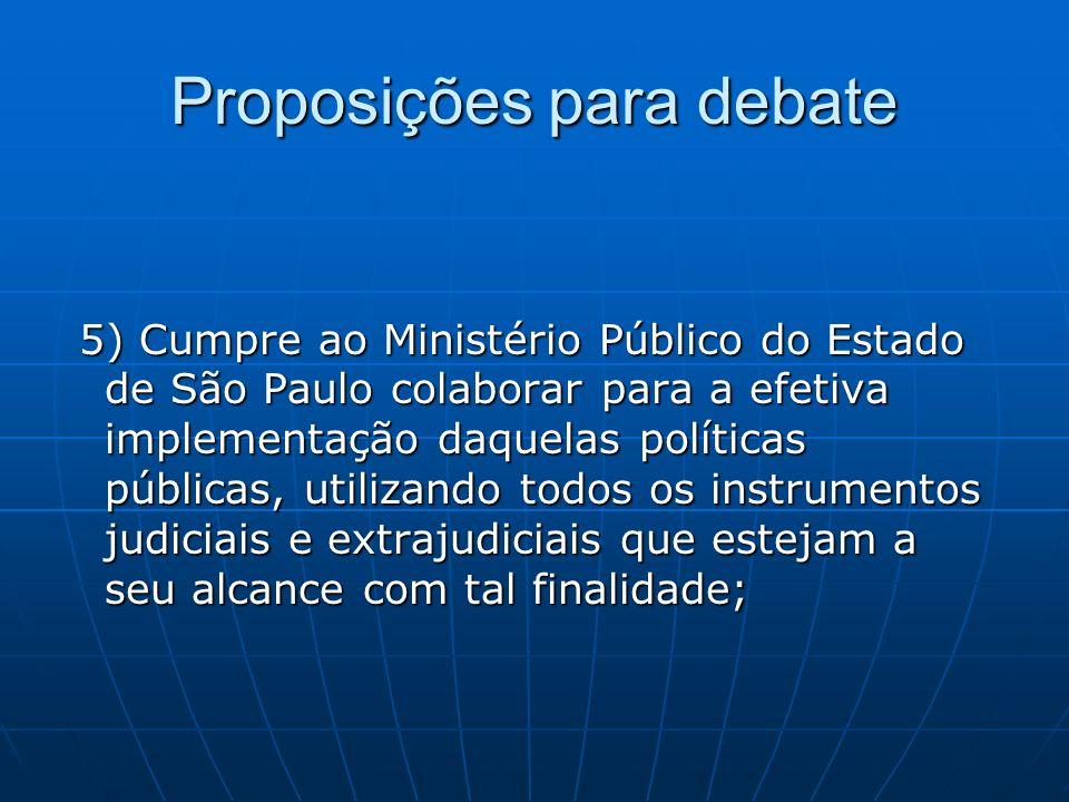Proposições para debate 5) Cumpre ao Ministério Público do Estado de São Paulo colaborar para a efetiva implementação daquelas políticas públicas, uti