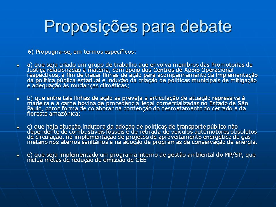 Proposições para debate 6) Propugna-se, em termos específicos: 6) Propugna-se, em termos específicos: a) que seja criado um grupo de trabalho que envo